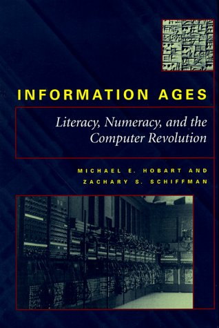 Information Ages: Literacy, Numeracy, and the Computer Revolution 9780801858819