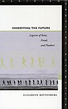 Inheriting the Future: Legacies of Kant, Freud, and Flaubert 9780804751131