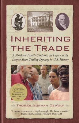 Inheriting the Trade: A Northern Family Confronts Its Legacy as the Largest Slave-Trading Dynasty in U.S. History 9780807072820