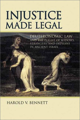 Injustice Made Legal: Deuteronomic Law and the Plight of Widows, Strangers, and Orphans in Ancient Israel