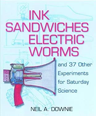 Ink Sandwiches, Electric Worms, and 37 Other Experiments for Saturday Science 9780801874109