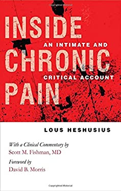Inside Chronic Pain: An Intimate and Critical Account 9780801447969