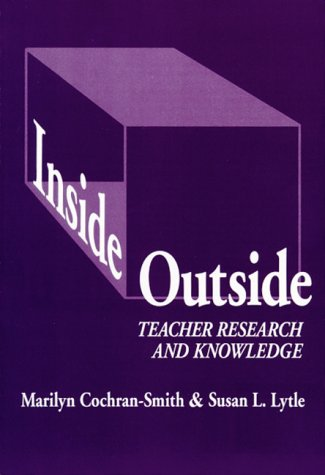 Inside/Outside: Teacher Research and Knowledge 9780807732359