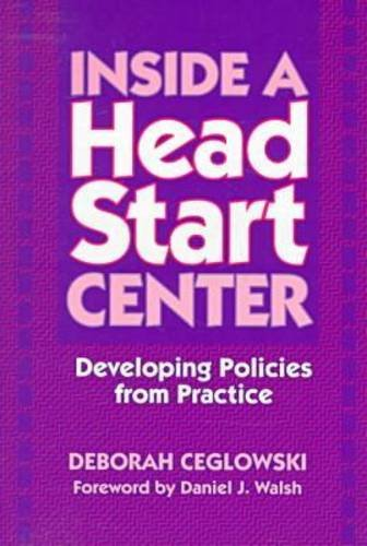 Inside a Head Start Center: Developing Policies from Practice 9780807737484