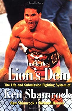 Inside the Lion's Den: The Life and Submission Fighting System of Ken Shamrock 9780804831512