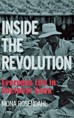 Inside the Revolution: Everyday Life in Socialist Cuba 9780801433818