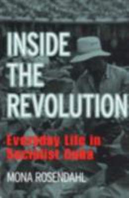 Inside the Revolution: Everyday Life in Socialist Cuba 9780801484124
