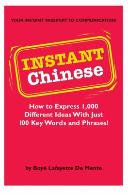 Instant Chinese: How to Express 1,000 Different Ideas with Just 100 Key Words and Phrases! 9780804833745