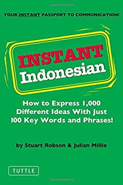 Instant Indonesian: How to Express 1,000 Different Ideas with Just 100 Key Words and Phrases! 9780804833714