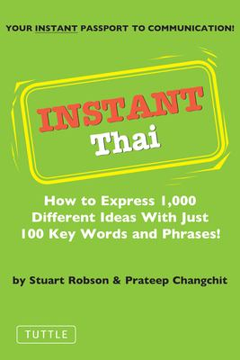 Instant Thai: How to Express 1,000 Different Ideas with Just 100 Key Words and Phrases! 9780804833752