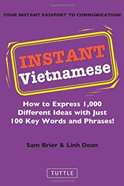 Instant Vietnamese: How to Express 1,000 Different Ideas with Just 100 Key Words and Phrases! 9780804841481