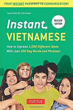 Instant Vietnamese: How to Express 1,000 Different Ideas with Just 100 Key Words and Phrases! (Vietnamese Phrasebook) (Instant Phrasebook Series)