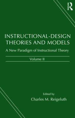 Instructional-Design Theories and Models: A New Paradigm of Instructional Theory, Volume II 9780805828597