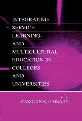 Integrating Service Learning and Multicultural Education in Colleges and Universities 9780805833447