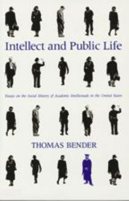 Intellect and Public Life: Essays on the Social History of Academic Intellectuals in the United States 9780801857843