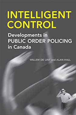 Intelligent Control: Developments in Public Order Policing in Canada 9780802038463