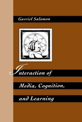 Interaction of Media, Cognition, and Learning: An Exploration of How Symbolic Forms Cultivate Mental Skills and Affect Knowledge Acquisition 9780805815450