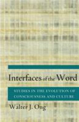 Interfaces of the Word: Studies in the Evolution of Consciousness and Culture 9780801492402