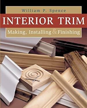 Interior Trim: Making, Installing & Finishing 9780806992976