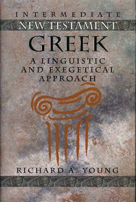 Intermediate New Testament Greek: A Linguistic and Exegetical Approach 9780805410594