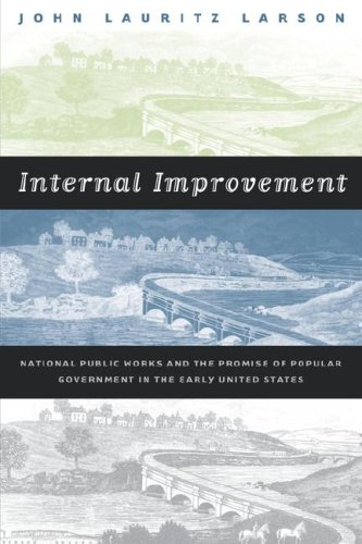 Internal Improvement: National Public Works and the Promise of Popular Government in the Early United States 9780807849118