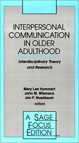 Interpersonal Communication in Older Adulthood: Interdisciplinary Theory and Research 9780803951174