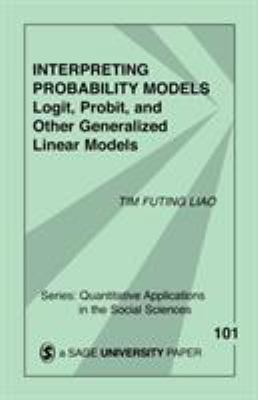 Interpreting Probability Models: Logit, Probit, and Other Generalized Linear Models 9780803949997
