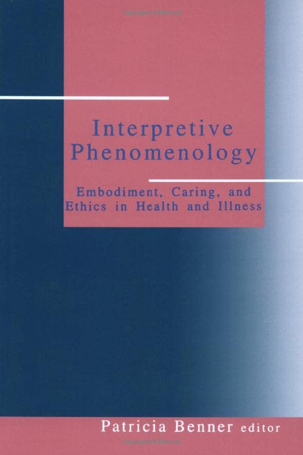 Interpretive Phenomenology: Embodiment, Caring, and Ethics in Health and Illness 9780803957237