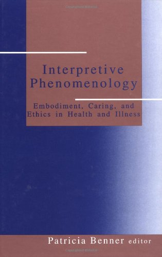Interpretive Phenomenology: Embodiment, Caring, and Ethics in Health and Illness 9780803957220