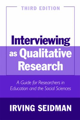 Interviewing as Qualitative Research: A Guide for Researchers in Education and the Social Sciences 9780807746660