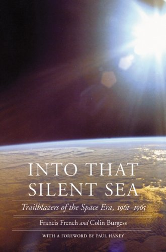 Into That Silent Sea: Trailblazers of the Space Era, 1961-1965 9780803226395