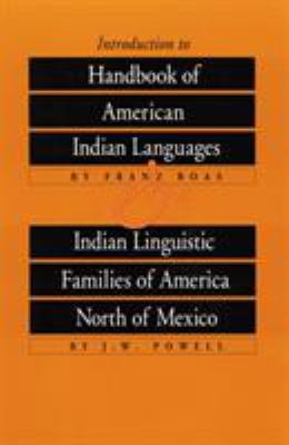 Introduction to Handbook of American Indian Languages and Indian Linguistic Families of America North of Mexico 9780803250178