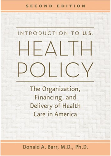 Introduction to U.S. Health Policy: The Organization, Financing, and Delivery of Health Care in America 9780801885754