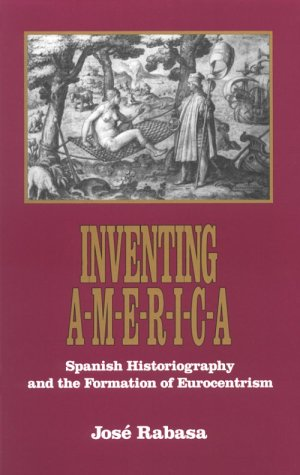 Inventing America: Spanish Historiography and the Formation of Eurocentrism 9780806125398