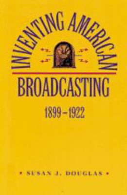 Inventing American Broadcasting, 1899-1922 9780801838323