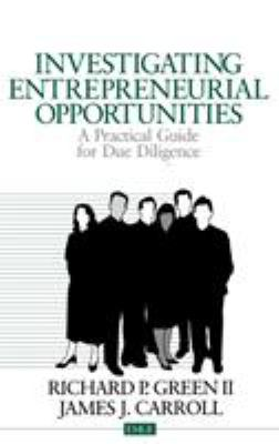 Investigating Entrepreneurial Opportunities: A Practical Guide for Due Diligence - Green, Richard P. / Carroll, James J.