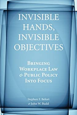 Invisible Hands, Invisible Objectives: Bringing Workplace Law and Public Policy Into Focus 9780804761543