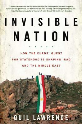 Invisible Nation: How the Kurds' Quest for Statehood Is Shaping Iraq and the Middle East 9780802717436