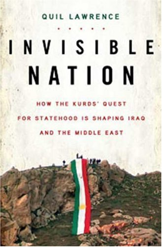 Invisible Nation: How the Kurds' Quest for Statehood Is Shaping Iraq and the Middle East 9780802716118
