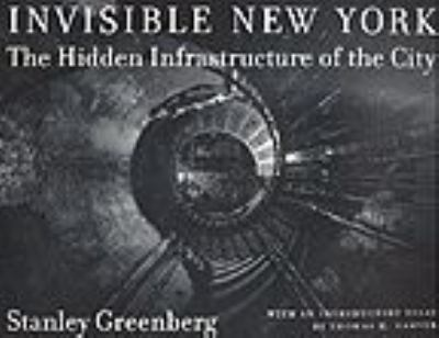 Invisible New York: The Hidden Infrastructure of the City 9780801859458