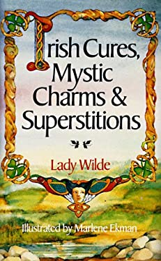 Irish Cures, Mystic Charms & Superstitions 9780806982007