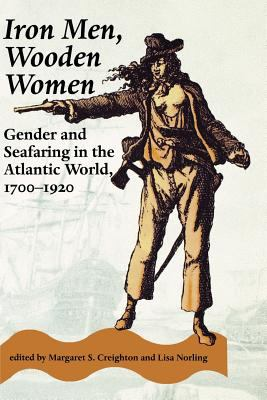Iron Men, Wooden Women: Gender and Seafaring in the Atlantic World, 1700-1920 9780801851605