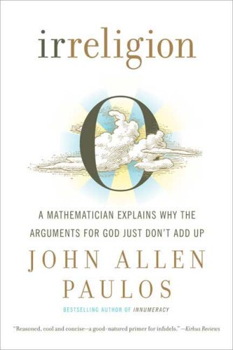 Irreligion: A Mathematician Explains Why the Arguments for God Just Don't Add Up 9780809059188
