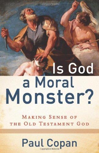 Is God a Moral Monster?: Making Sense of the Old Testament God 9780801072758