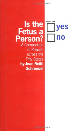 Is the Fetus a Person?: A Comparison of Policies Across the Fifty States 9780801437076