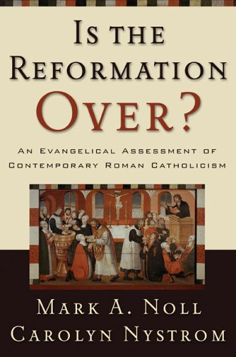 Is the Reformation Over?: An Evangelical Assessment of Contemporary Roman Catholicism 9780801027970