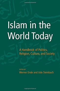 Islam in the World Today: A Handbook of Politics, Religion, Culture, and Society 9780801445712
