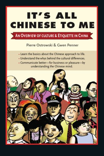 It's All Chinese to Me: An Overview of Culture & Etiquette in China 9780804840798