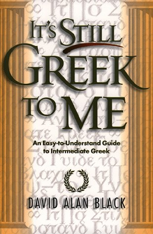 It's Still Greek to Me: An Easy-To-Understand Guide to Intermediate Greek 9780801021817