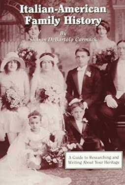 Italian-American Family History: A Guide to Researching and Writing about Your Heritage 9780806315270